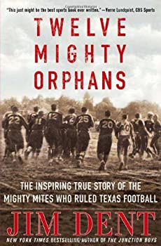 Twelve Mighty Orphans  The Inspiring True Story of the Mighty Mites Who Ruled Texas Football