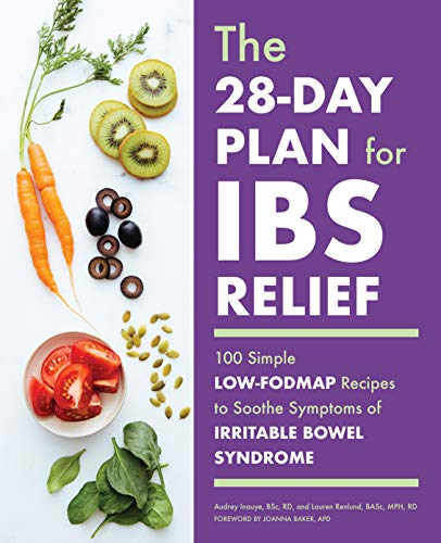 The 28-Day Plan for IBS Relief: 100 Simple Low-FODMAP Recipes to Soothe Symptoms of Irritable Bowel Syndrome