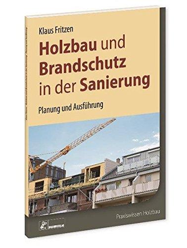 Holzbau und Brandschutz in der Sanierung: Holzkonstruktionen in den Gebäudeklassen 3, 4 und 5: Holzkonstruktionen in den Gebäudeklassen 3, 4 und 5. Planung und Ausführung