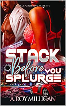 Stack Before You Splurge: An Urban Fiction Novel of Street Justice and Retribution in Pontiac, Michigan by [A. Roy Milligan]