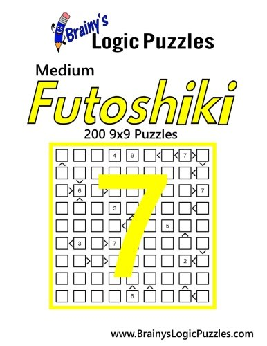Brainy's Logic Puzzles Medium Futoshiki #7: 200 9x9 Puzzles: Volume 7