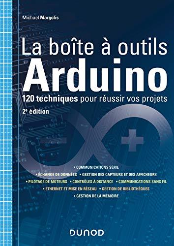 La boîte à outils Arduino - 2e éd. - 120 techniques...
