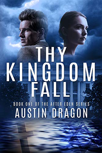 Book: Thy Kingdom Fall (After Eden Series, Book #1) by Austin Dragon