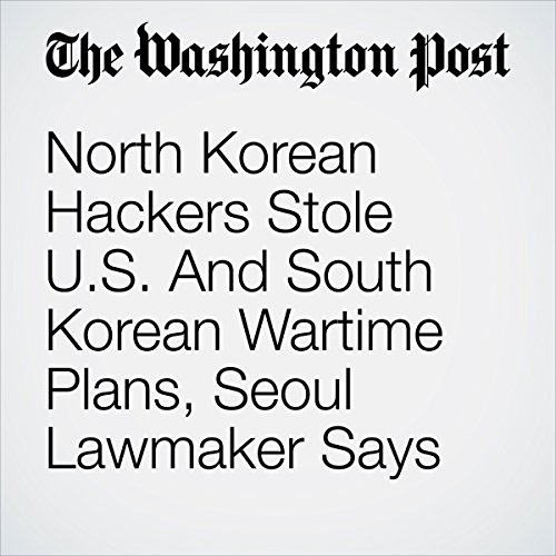 North Korean Hackers Stole U.S. And South Korean Wartime Plans, Seoul Lawmaker Says | Anna Fifield