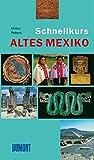 DuMont Schnellkurs Altes Mexiko (Schnellkurse) - Ulrike Peters