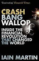 Crash Bang Wallop: The Inside Story of London's Big Bang and a Financial Revolution that Changed the World