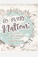 To Every Nation: A Study of 12 Missionaries and Their Great God Paperback