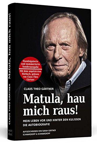 Matula, hau mich raus! Handsigniert mit Hörbuch, nummerierte und limitierte Sonderausgabe. Von Claus Theo Gärtner persönlich signierte 3.333 Exemplare ... und hinter den Kulissen Die Autobiografie.