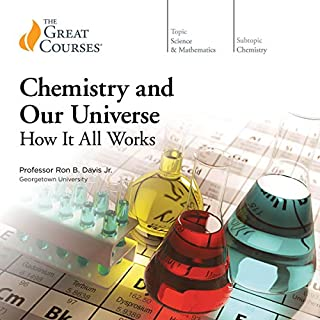 Chemistry and Our Universe     How It All Works              By:                                                                                                                                 Ron B. Davis,                                                                                        The Great Courses                               Narrated by:                                                                                                                                 Ron B. Davis                      Length: 30 hrs and 6 mins     Not rated yet     Overall 0.0