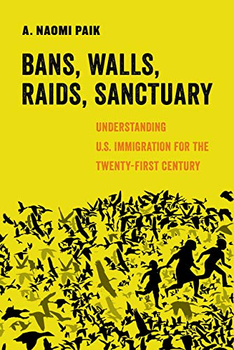 Compare Textbook Prices for Bans, Walls, Raids, Sanctuary: Understanding U.S. Immigration for the Twenty-First Century Volume 12 American Studies Now: Critical Histories of the Present First Edition ISBN 9780520305113 by Paik, A. Naomi