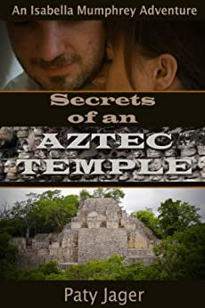Secrets of an Aztec Temple (Isabella Mumphrey Adventure Book 2) by [Paty Jager]