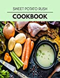 Sweet Potato Rush Cookbook: Perfectly Portioned Recipes for Living and Eating Well with Lasting Weight Loss