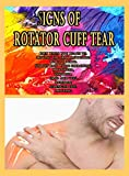 Signs of Rotator Cuff Tear: Pain When You Reach Up, Moving the Arm Backwards, Push Forward, Sudden Pain While Exercising, Prolonged, Insomnia, Drop Arm ... Strength Test, Swelling (English Edition)