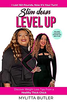 SLIM DOWN LEVEL UP  Discover Weight Loss Tips From a Healthy Thick Chick—I Lost 160 Pounds Now It's Your Turn!
