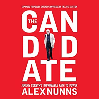 The Candidate     Jeremy Corbyn's Improbable Path to Power              By:                                                                                                                                 Alex Nunns                               Narrated by:                                                                                                                                 Pete Nottage                      Length: 13 hrs and 37 mins     38 ratings     Overall 4.5