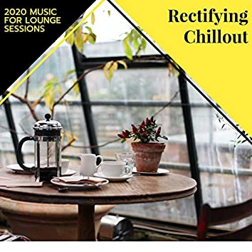 Rectifying Chillout - 2020 Music For Lounge Sessions