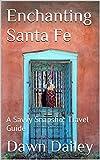 Enchanting Santa Fe: A Savvy Snapshot Travel Guide (English Edition)
