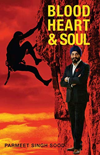 Blood  Heart & Soul: Success Stories Of Entrpreneurs Who Made It Against All Odds