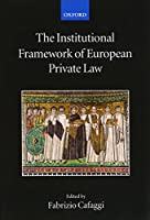 The Institutional Framework of European Private Law (The Collected Courses of the Academy of European Law)
