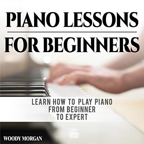 Piano Lessons for Beginners: Learn How to Play Piano from Beginner to Expert audiobook cover art