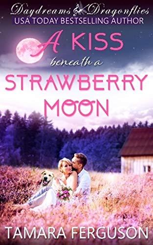 A KISS BENEATH A STRAWBERRY MOON (Daydreams & Dragonflies Rock \'N Sweet Romance 3) (English Edition)