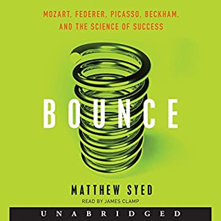 Bounce     Mozart, Federer, Picasso, Beckham, and the Science of Success              By:                                                                                                                                 Matthew Syed                               Narrated by:                                                                                                                                 James Clamp                      Length: 7 hrs and 50 mins     66 ratings     Overall 4.6