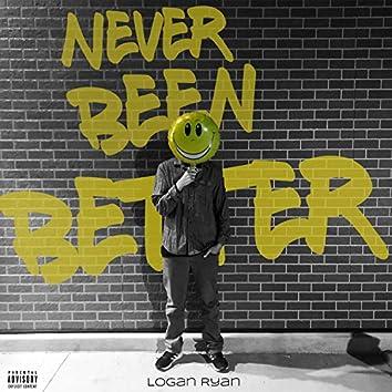 Never Been Better