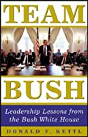 Team Bush: Leadership Lessons from the Bush White House