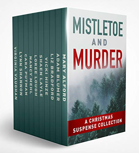 Mistletoe and Murder: A Christmas Suspense Collection by [Nancy Mehl, Cara  Putman, Vicki Hinze , Virginia  Vaughan, Loree Lough, Liz Bradford, Lynn Shannon, Shaen Layle, Adam Blumer, Mary Alford ]
