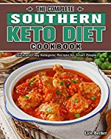 The Complete Southern Keto Diet Cookbook: Quick and Easy Ketogenic Recipes for Smart People