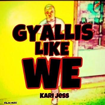 Gyallis Like We