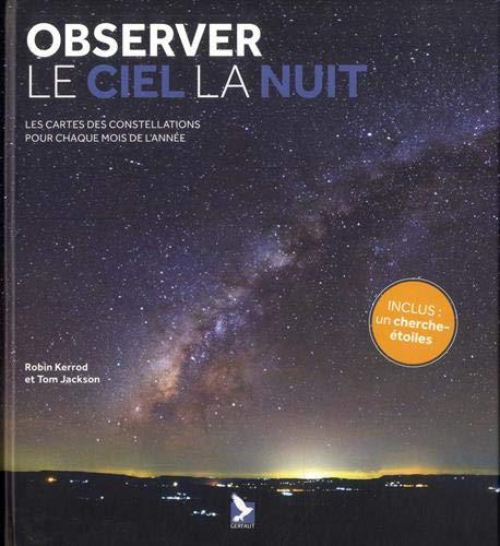 Observer le ciel la nuit : Les cartes des constellations pour chaque mois de l'année. Avec un cherche-étoile (Nature repères)