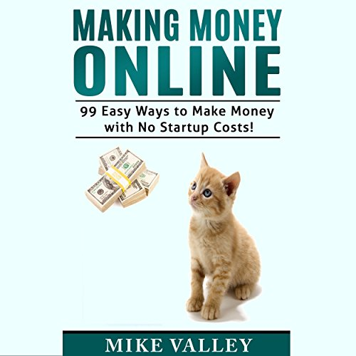Making Money Online: 99 Easy Ways to Make Money with No Startup Costs! audiobook cover art
