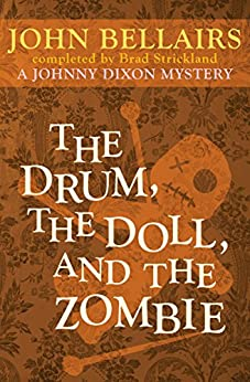 The Drum, the Doll, and the Zombie (Johnny Dixon Book 9) by [John Bellairs, Brad Strickland]