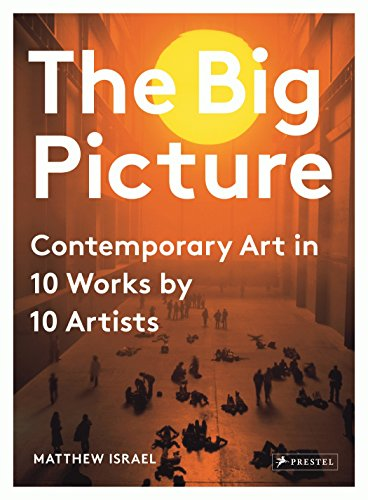 The Big Picture: Contemporary Art in 10 Works by 10 Artists