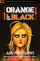 Orange Is the New Black and Philosophy: Last Exit from Litchfield (Popular Culture and Philosophy, 92)