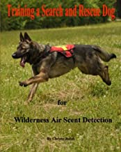 Training a Search and Rescue Dog: for Wilderness Air Scent