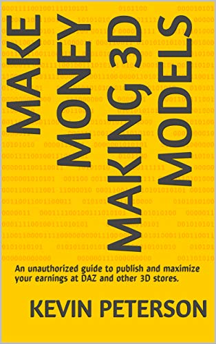 Make Money Making 3D Models: An unauthorized guide to publish and maximize your earnings at DAZ  and other 3D stores. (English Edition)