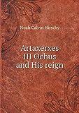 Artaxerxes III Ochus and His reign
