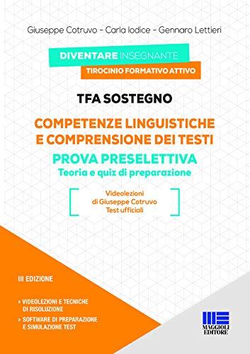 TFA Sostegno. Competenze Linguistiche e Comprensione dei Testi. Prova Preselettiva: Teoria e Quiz di preparazione con espansione online e software di simulazione