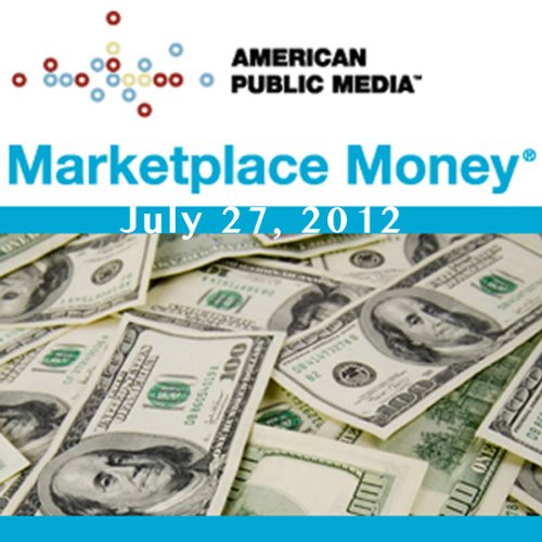 Marketplace Money, July 27, 2012 audiobook cover art