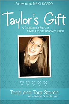 Taylor's Gift: A Courageous Story of Giving Life and Renewing Hope by [Tara Storch, Todd Storch, Jennifer Schuchmann, Max Lucado]