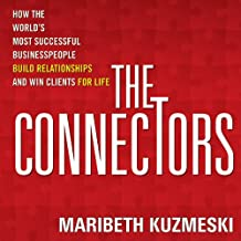 The Connectors: How Successful Businesspeople Build Relationships and Win Clients for Life