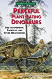 Peaceful Plant-Eating Dinosaurs: Iguanodonts, Duckbills, and Other Ornithopod Dinosaurs (Dinosaur Library)