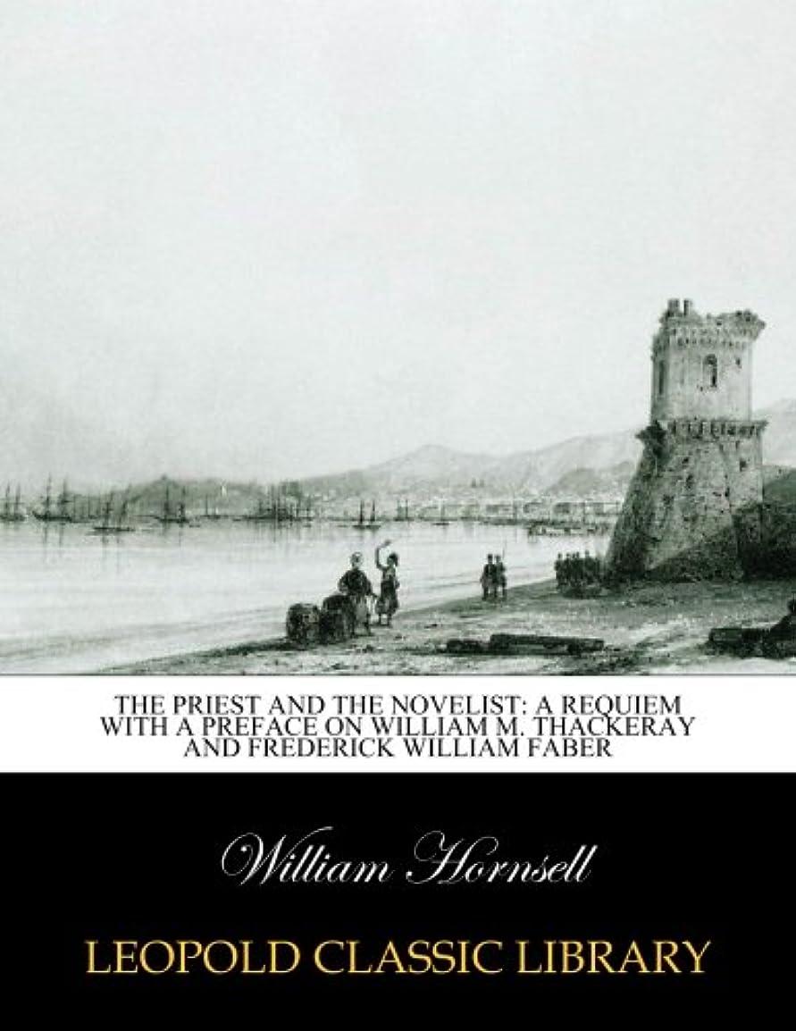 甘いびっくり近くThe priest and the novelist: a requiem with a preface on William M. Thackeray and Frederick William Faber