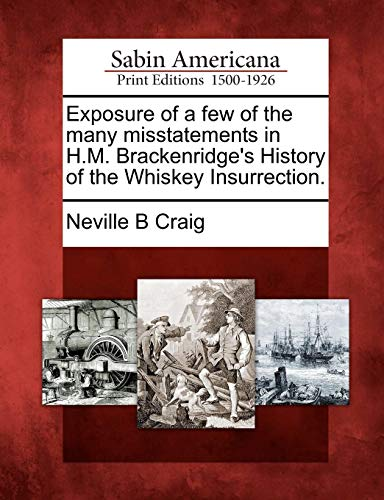 Exposure of a Few of the Many Misstatements in H.M. Brackenridge's History of the Whiskey Insurrection.