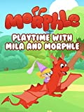 Playtime with Mila and Morphle