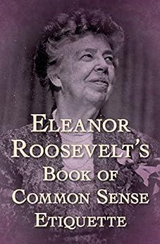 Eleanor Roosevelt's Book of Common Sense Etiquette by [Eleanor Roosevelt]