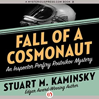 Fall of a Cosmonaut     An Inspector Porfiry Rostnikov Mystery, Book 13              By:                                                                                                                                 Stuart M. Kaminsky                               Narrated by:                                                                                                                                 John McLain                      Length: 10 hrs and 3 mins     12 ratings     Overall 3.8