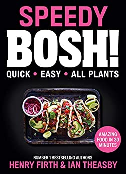 Speedy BOSH!: Over 100 New Quick and Easy Plant-Based Meals in 30 Minutes from the Authors of the Highest Selling Vegan Cookbook Ever by [Henry Firth, Ian Theasby]